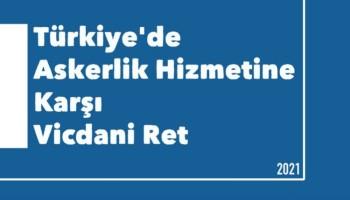 """""""Türkiye'de Askerlik Hizmetine Karşı Vicdani Ret"""" Raporu Yayında"""