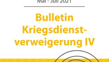 Mai – Juli 2021 Bulletin Kriegsdienst-verweigerung