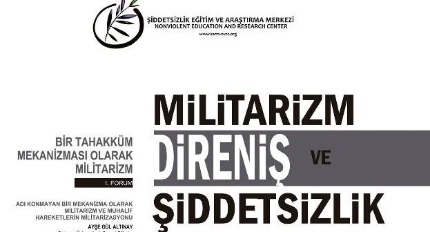 Forum: Militarizm, Direniş ve Şiddetsizlik (21 Aralık, 15:00, Cezayir Salonu)