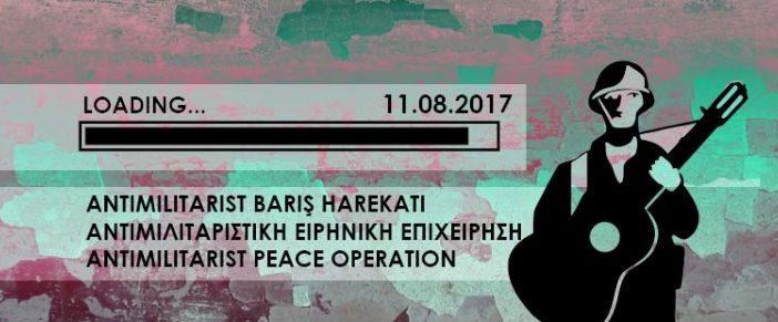 """""""Anti-Militarist Barış Harekâtı"""" etkinlikleri (11 Ağustos, 19.00, Lefkoşa)"""