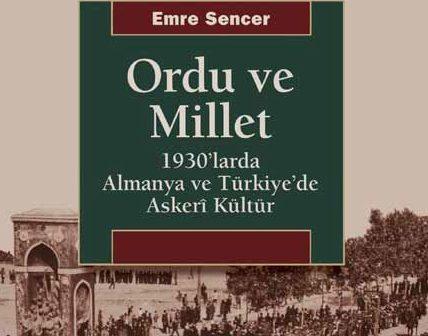 Ordu ve Millet / 1930'larda Almanya ve Türkiye'de Askerî Kültür (Kitap) – Emre Sencer