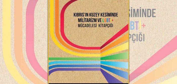 Kıbrıs'ın kuzey kesiminde Militarizm ve LGBTİ+ Mücadelesi Kitapçığı yayımlandı